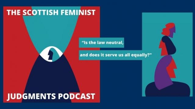 Scottish Feminist Judgements Podcast cover art and text: Is the law neutral, and does it serve us all equally?